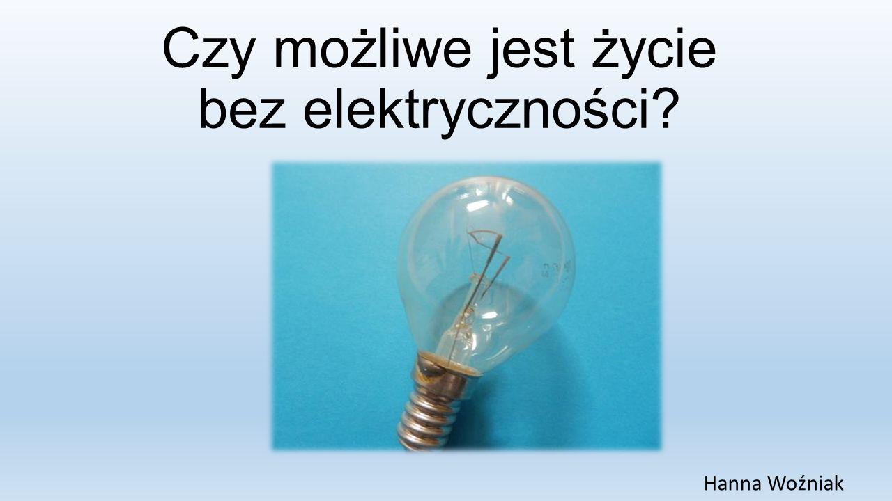 Czy możliwe jest życie bez elektryczności? Hanna Woźniak