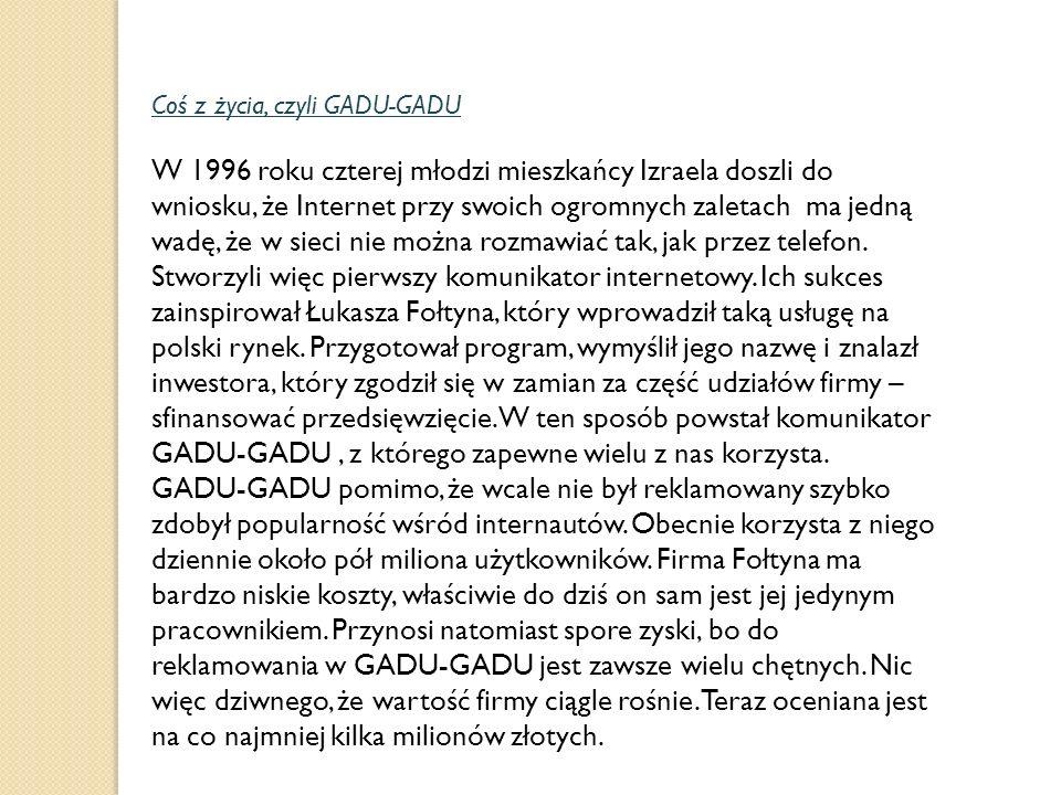 Coś z życia, czyli GADU-GADU W 1996 roku czterej młodzi mieszkańcy Izraela doszli do wniosku, że Internet przy swoich ogromnych zaletach ma jedną wadę, że w sieci nie można rozmawiać tak, jak przez telefon.