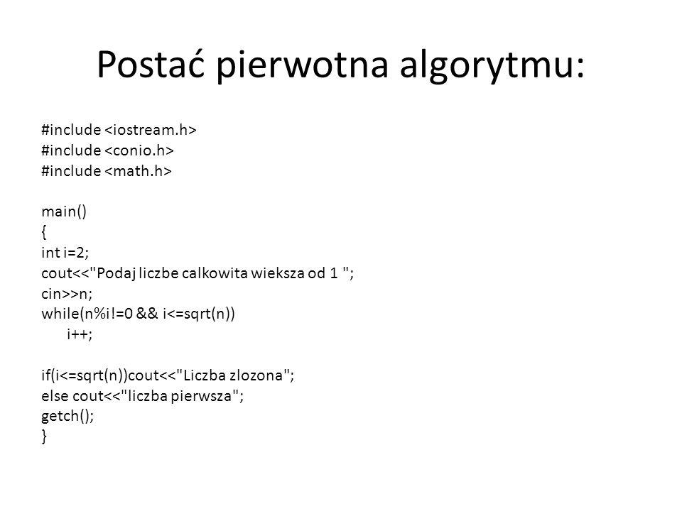 Postać pierwotna algorytmu: #include main() { int i=2; cout<<