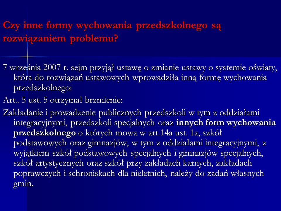 Czy inne formy wychowania przedszkolnego są rozwiązaniem problemu? 7 września 2007 r. sejm przyjął ustawę o zmianie ustawy o systemie oświaty, która d