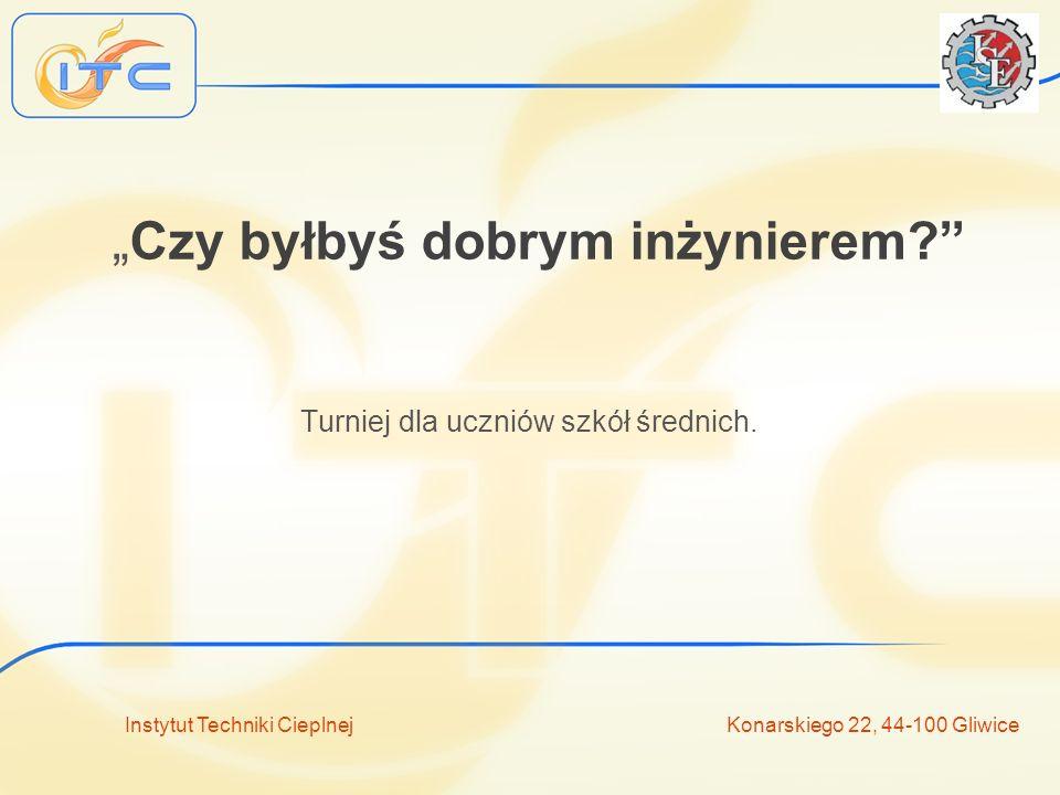 Instytut Techniki Cieplnej Konarskiego 22, 44-100 Gliwice Czy byłbyś dobrym inżynierem.
