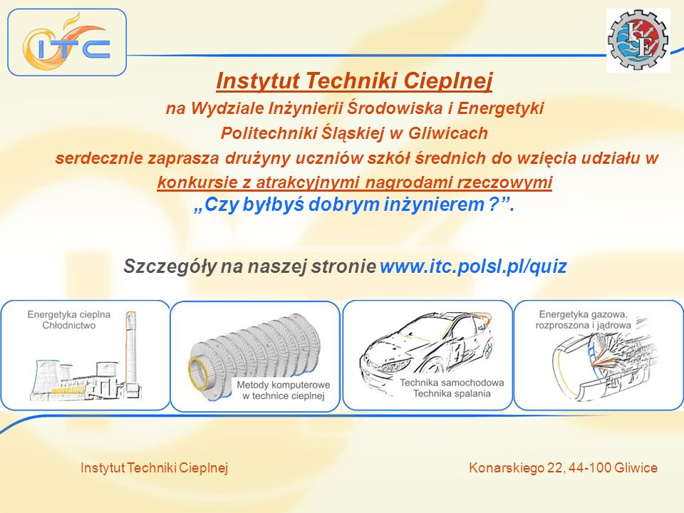 Instytut Techniki Cieplnej Konarskiego 22, 44-100 Gliwice Konkurs Czy byłbyś dobrym inżynierem.