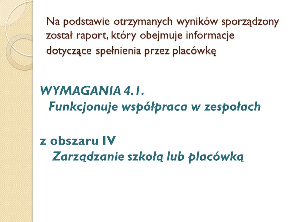 Na podstawie otrzymanych wyników sporządzony został raport, który obejmuje informacje dotyczące spełnienia przez placówkę WYMAGANIA 4.1. Funkcjonuje w