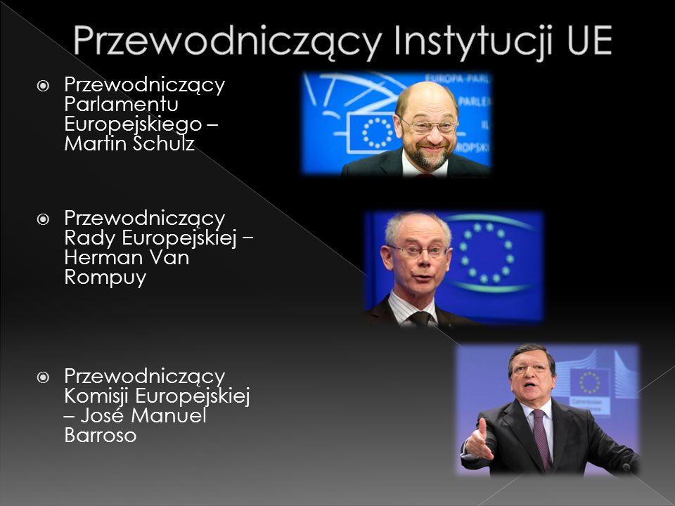 Przewodniczący Parlamentu Europejskiego – Martin Schulz Przewodniczący Rady Europejskiej Herman Van Rompuy Przewodniczący Komisji Europejskiej – José