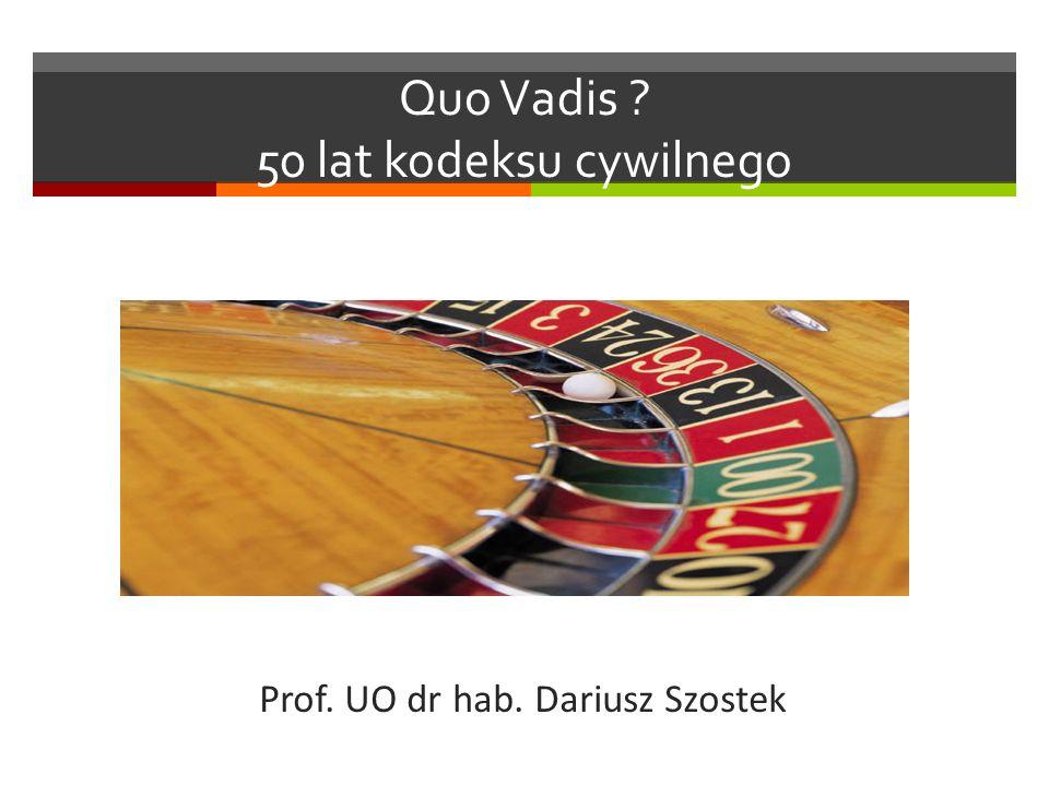 Quo Vadis ? 50 lat kodeksu cywilnego Prof. UO dr hab. Dariusz Szostek