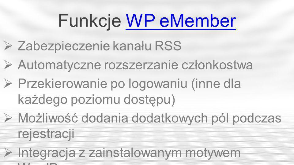 Funkcje WP eMemberWP eMember Zabezpieczenie kanału RSS Automatyczne rozszerzanie członkostwa Przekierowanie po logowaniu (inne dla każdego poziomu dostępu) Możliwość dodania dodatkowych pól podczas rejestracji Integracja z zainstalowanym motywem WordPress