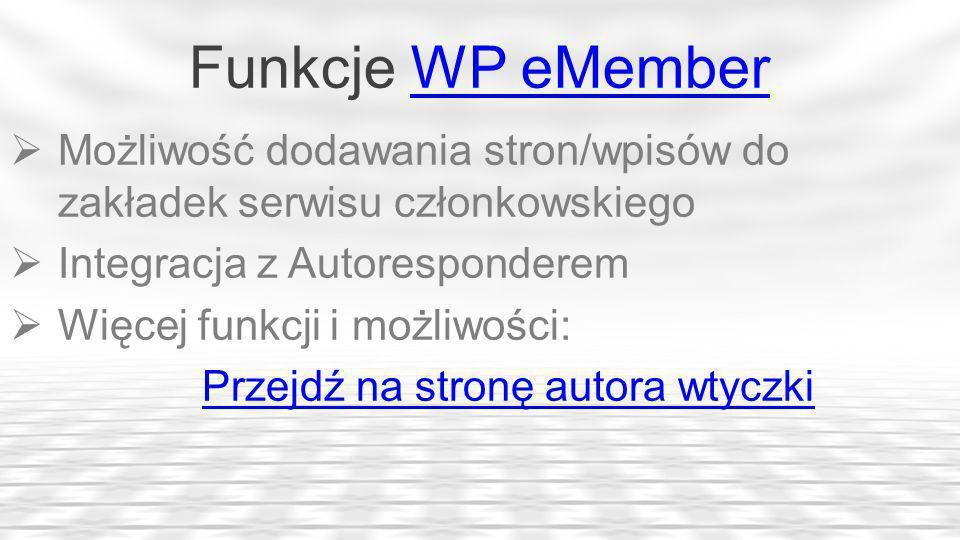 Funkcje WP eMemberWP eMember Możliwość dodawania stron/wpisów do zakładek serwisu członkowskiego Integracja z Autoresponderem Więcej funkcji i możliwości: Przejdź na stronę autora wtyczki