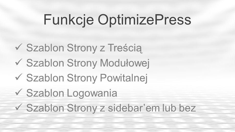 Funkcje OptimizePress Szablon Strony z Treścią Szablon Strony Modułowej Szablon Strony Powitalnej Szablon Logowania Szablon Strony z sidebarem lub bez
