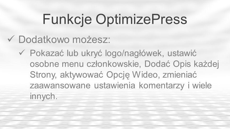 Funkcje OptimizePress Dodatkowo możesz: Pokazać lub ukryć logo/nagłówek, ustawić osobne menu członkowskie, Dodać Opis każdej Strony, aktywować Opcję Wideo, zmieniać zaawansowane ustawienia komentarzy i wiele innych.