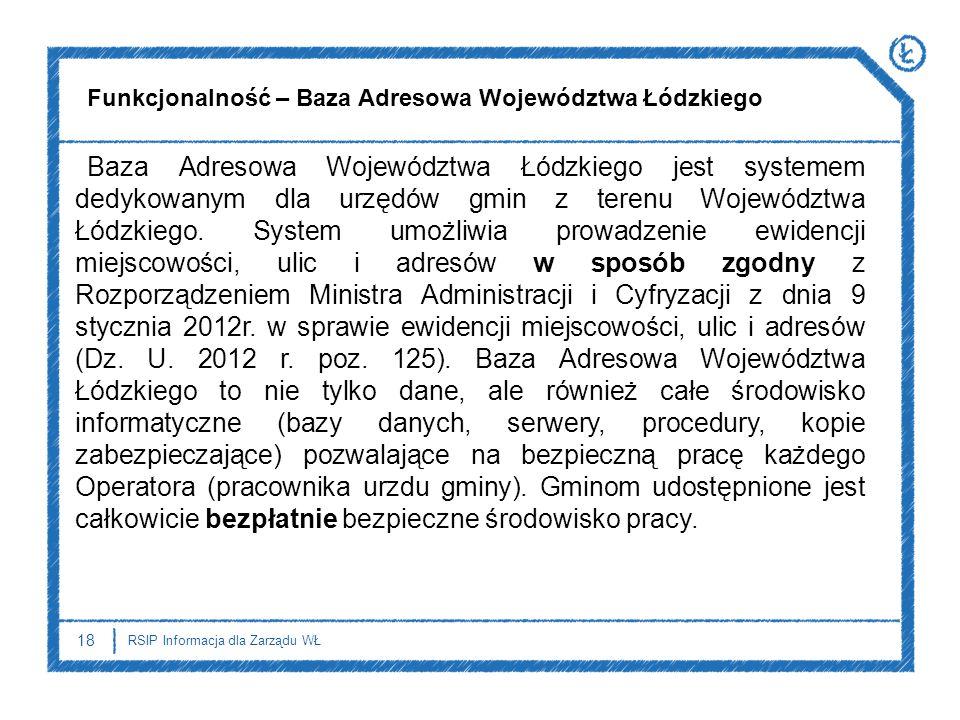 18 RSIP Informacja dla Zarządu WŁ Baza Adresowa Województwa Łódzkiego jest systemem dedykowanym dla urzędów gmin z terenu Województwa Łódzkiego. Syste