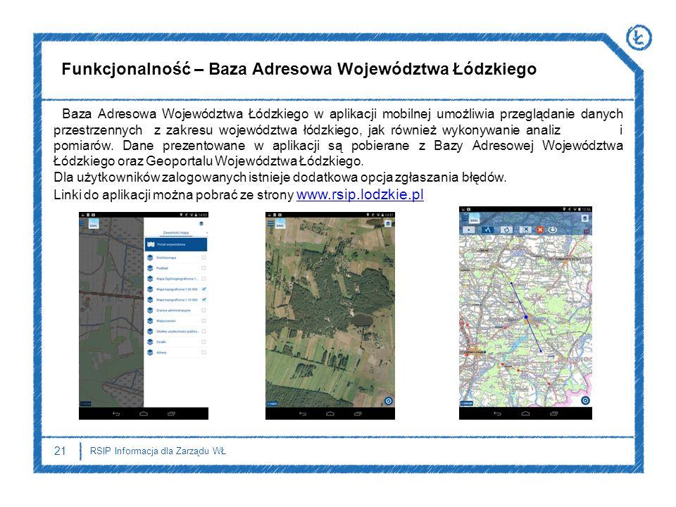 21 RSIP Informacja dla Zarządu WŁ Baza Adresowa Województwa Łódzkiego w aplikacji mobilnej umożliwia przeglądanie danych przestrzennych z zakresu woje