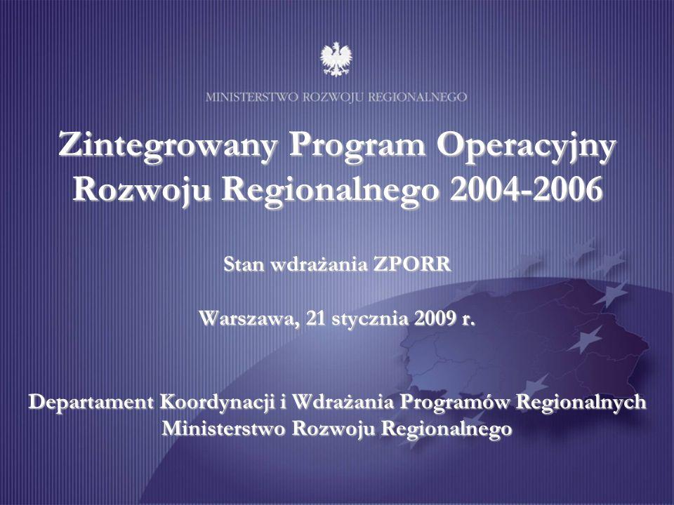Zintegrowany Program Operacyjny Rozwoju Regionalnego 2004-2006 Stan wdrażania ZPORR Warszawa, 21 stycznia 2009 r.