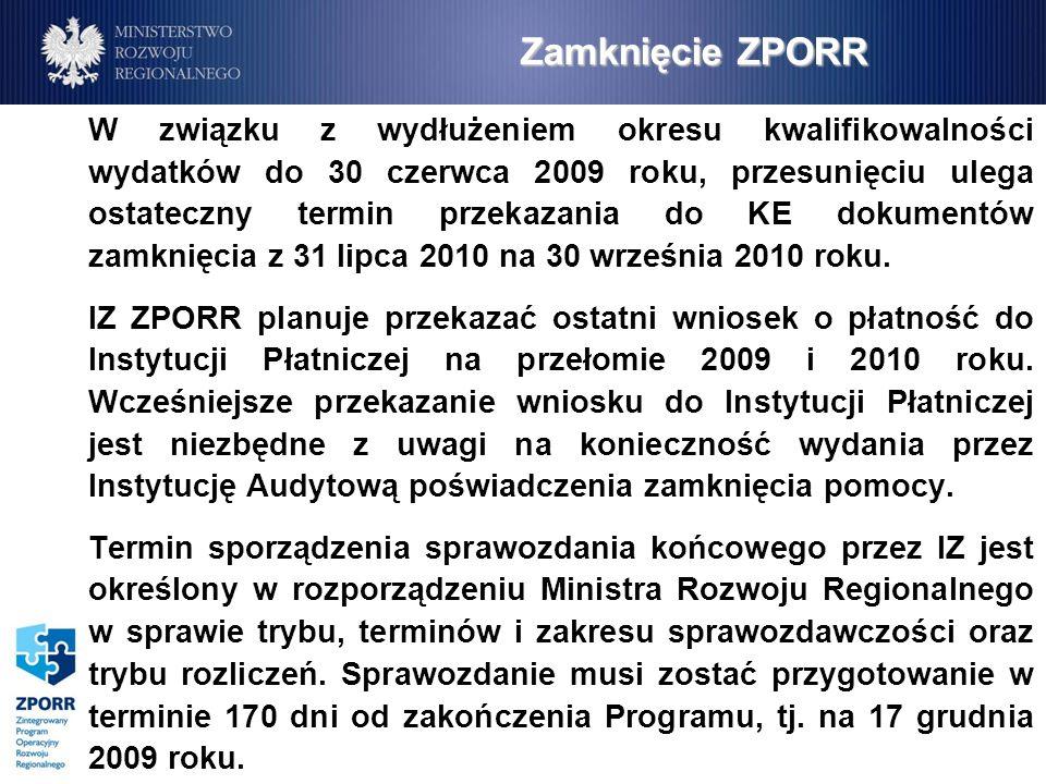 Zamknięcie ZPORR W związku z wydłużeniem okresu kwalifikowalności wydatków do 30 czerwca 2009 roku, przesunięciu ulega ostateczny termin przekazania do KE dokumentów zamknięcia z 31 lipca 2010 na 30 września 2010 roku.