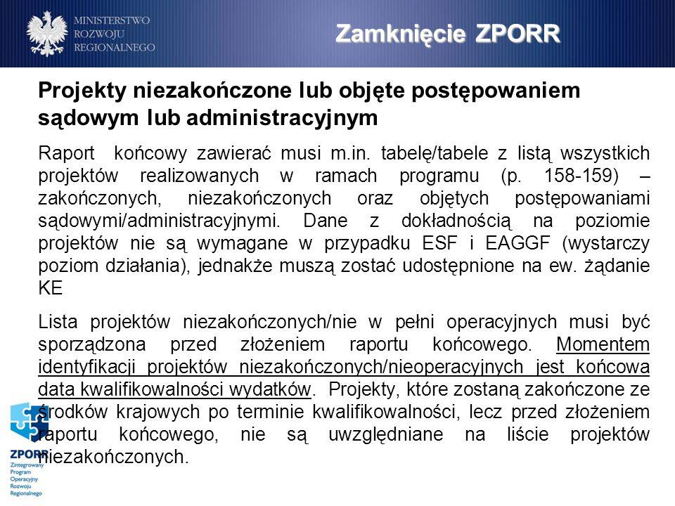 Zamknięcie ZPORR Projekty niezakończone lub objęte postępowaniem sądowym lub administracyjnym Raport końcowy zawierać musi m.in.