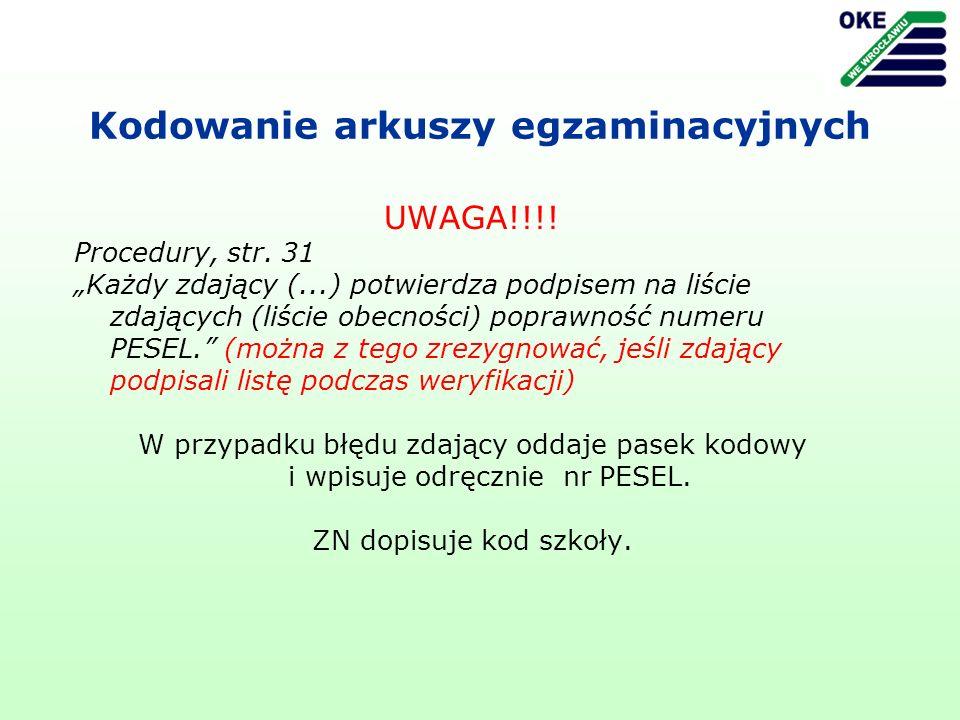 Kodowanie arkuszy egzaminacyjnych UWAGA!!!! Procedury, str. 31 Każdy zdający (...) potwierdza podpisem na liście zdających (liście obecności) poprawno
