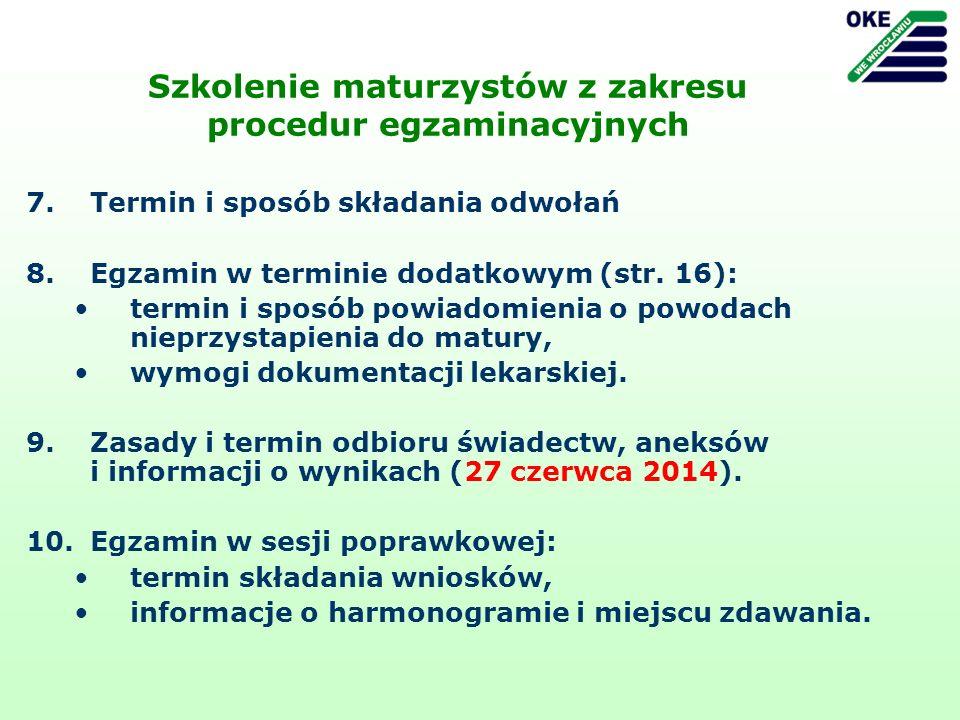 Szkolenie maturzystów z zakresu procedur egzaminacyjnych 7.Termin i sposób składania odwołań 8.Egzamin w terminie dodatkowym (str. 16): termin i sposó