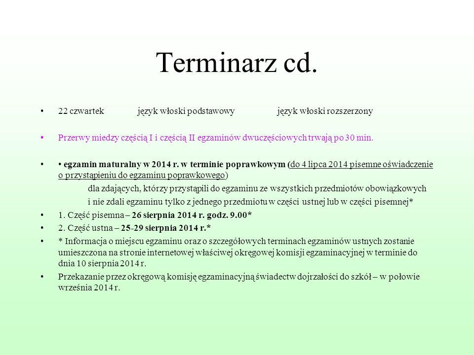 Terminarz cd. 22 czwartek język włoski podstawowy język włoski rozszerzony Przerwy miedzy częścią I i częścią II egzaminów dwuczęściowych trwają po 30