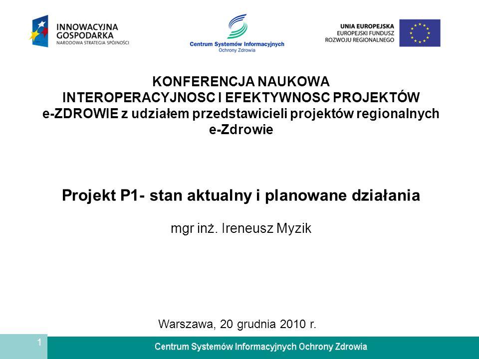 1 KONFERENCJA NAUKOWA INTEROPERACYJNOSC I EFEKTYWNOSC PROJEKTÓW e-ZDROWIE z udziałem przedstawicieli projektów regionalnych e-Zdrowie Projekt P1- stan