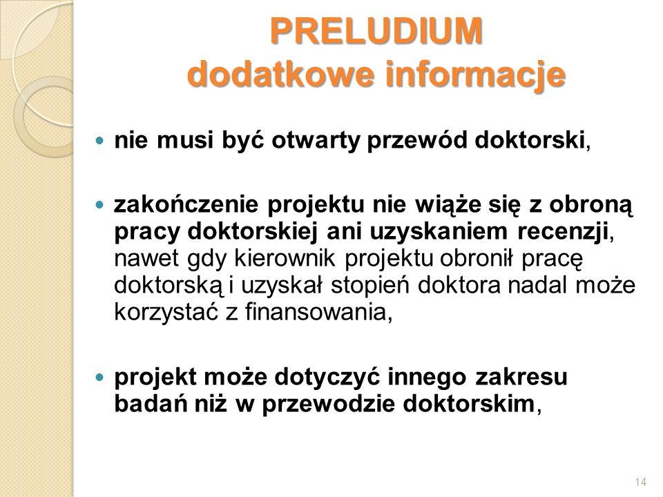 PRELUDIUM dodatkowe informacje nie musi być otwarty przewód doktorski, zakończenie projektu nie wiąże się z obroną pracy doktorskiej ani uzyskaniem re