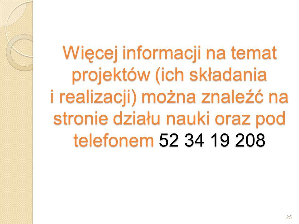 Więcej informacji na temat projektów (ich składania i realizacji) można znaleźć na stronie działu nauki oraz pod telefonem 52 34 19 208 25