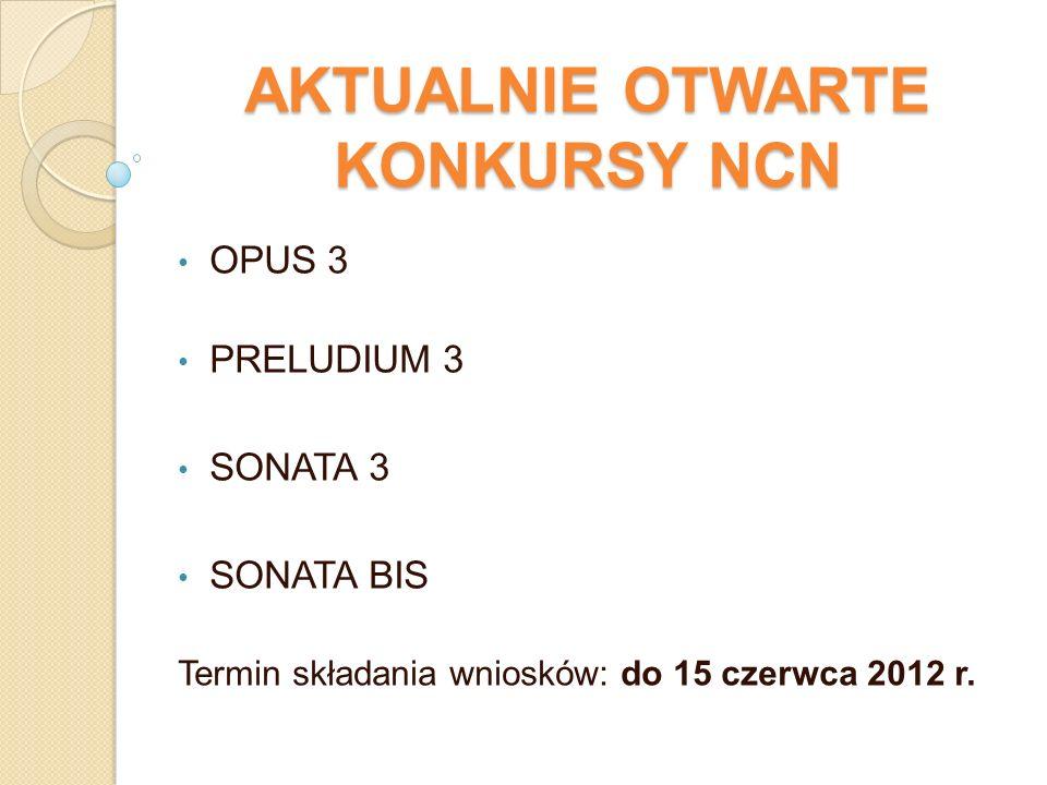 AKTUALNIE OTWARTE KONKURSY NCN OPUS 3 PRELUDIUM 3 SONATA 3 SONATA BIS Termin składania wniosków: do 15 czerwca 2012 r.
