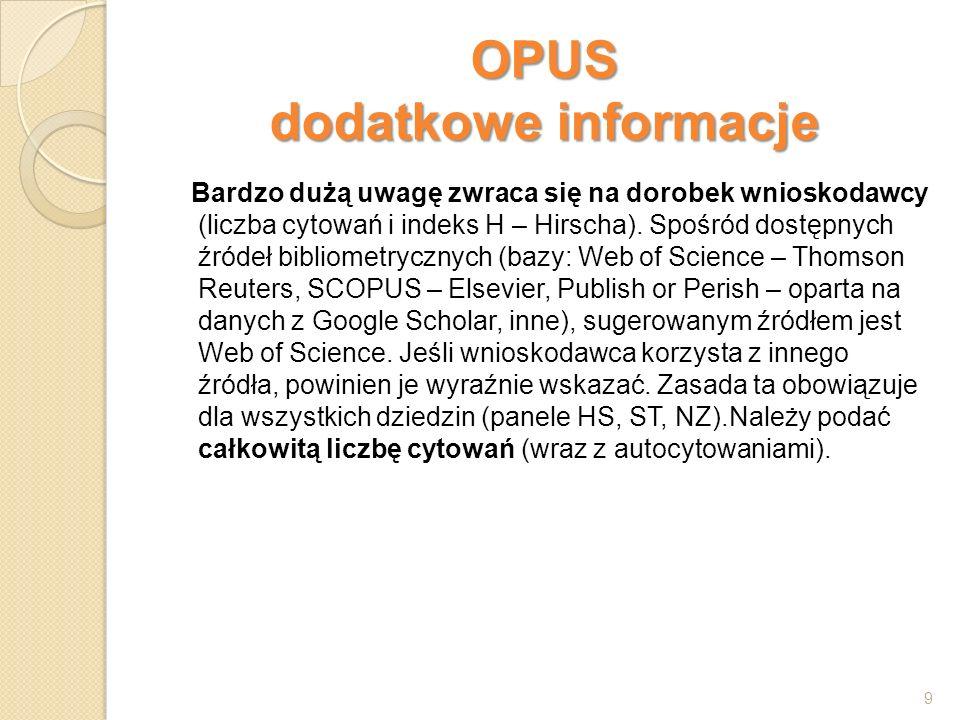 OPUS dodatkowe informacje Bardzo dużą uwagę zwraca się na dorobek wnioskodawcy (liczba cytowań i indeks H – Hirscha). Spośród dostępnych źródeł biblio