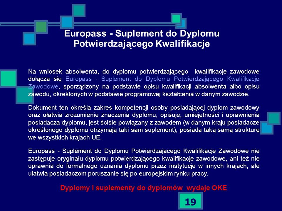 19 Na wniosek absolwenta, do dyplomu potwierdzającego kwalifikacje zawodowe dołącza się Europass - Suplement do Dyplomu Potwierdzającego Kwalifikacje