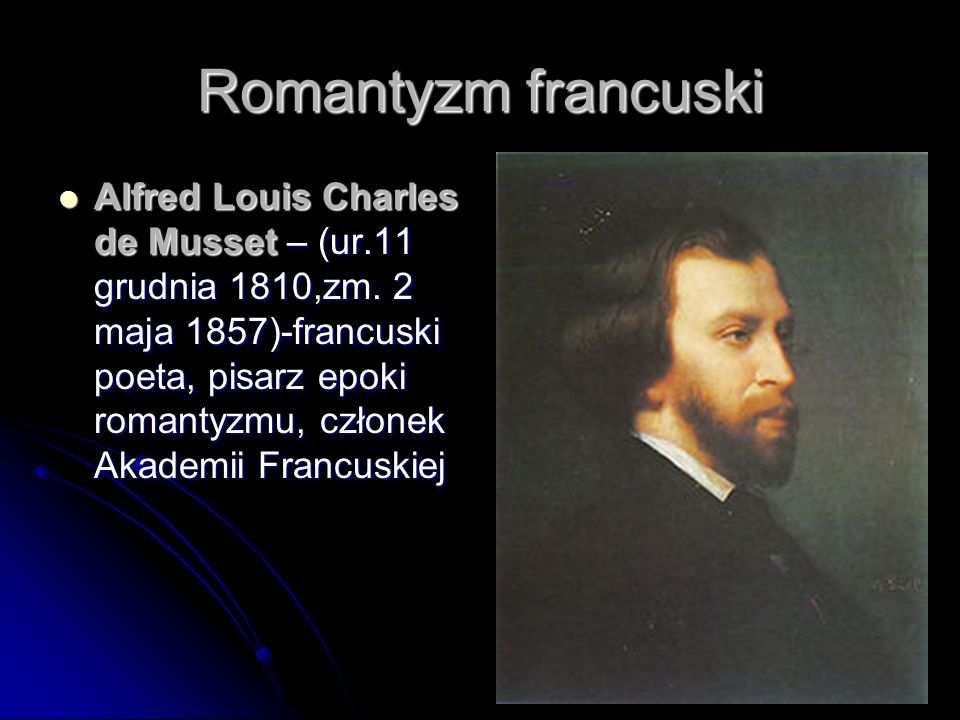 Alfred Louis Charles de Musset – (ur.11 grudnia 1810,zm. 2 maja 1857)-francuski poeta, pisarz epoki romantyzmu, członek Akademii Francuskiej Alfred Lo