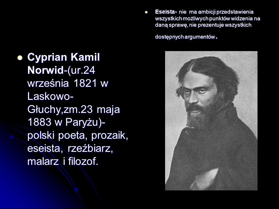 Cyprian Kamil Norwid-(ur.24 września 1821 w Laskowo- Głuchy,zm.23 maja 1883 w Paryżu)- polski poeta, prozaik, eseista, rzeźbiarz, malarz i filozof. Cy