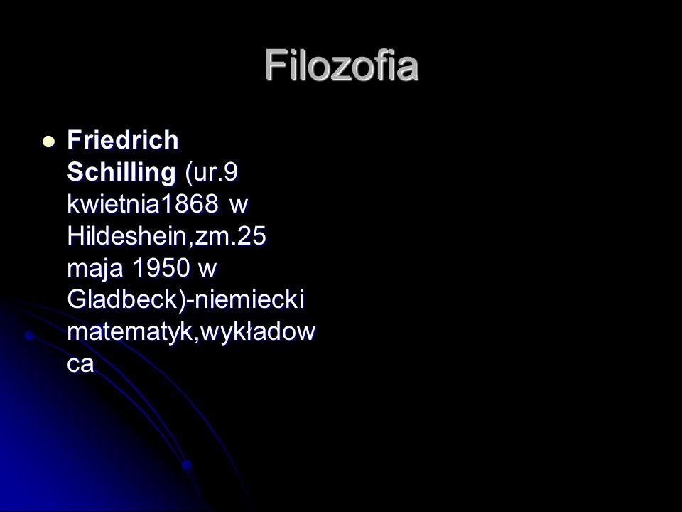 Filozofia Friedrich Schilling (ur.9 kwietnia1868 w Hildeshein,zm.25 maja 1950 w Gladbeck)-niemiecki matematyk,wykładow ca Friedrich Schilling (ur.9 kw