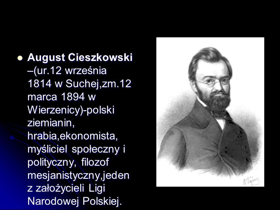 August Cieszkowski –(ur.12 września 1814 w Suchej,zm.12 marca 1894 w Wierzenicy)-polski ziemianin, hrabia,ekonomista, myśliciel społeczny i polityczny