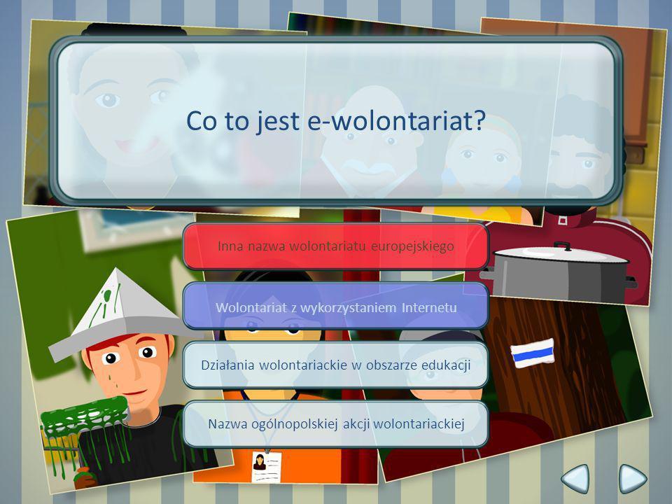 Inna nazwa wolontariatu europejskiego Wolontariat z wykorzystaniem Internetu Działania wolontariackie w obszarze edukacji Nazwa ogólnopolskiej akcji w