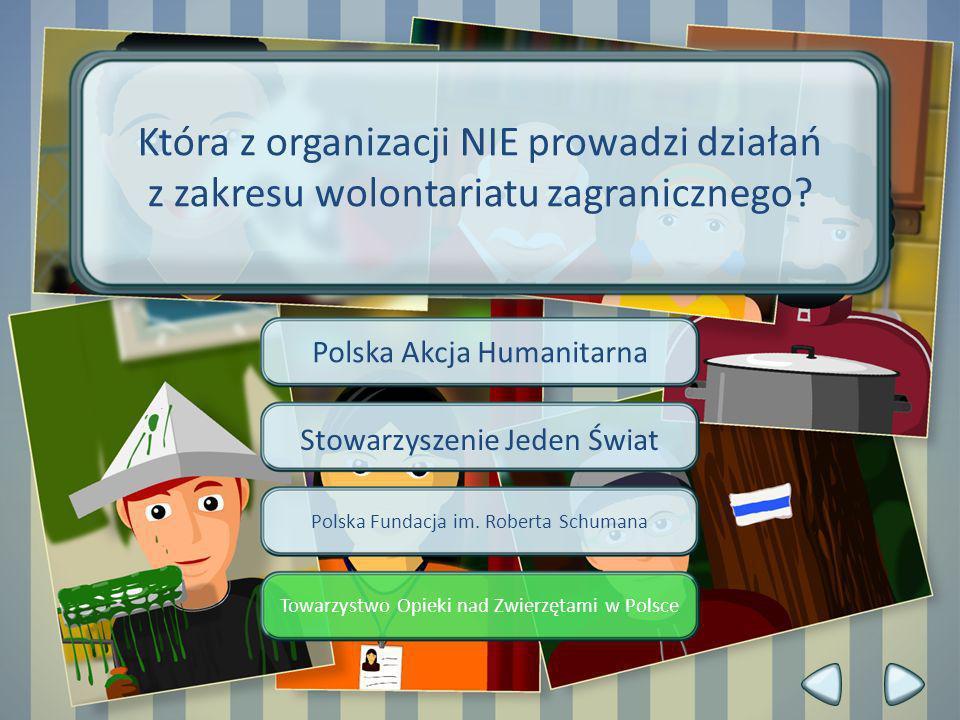 Polska Akcja Humanitarna Stowarzyszenie Jeden Świat Polska Fundacja im. Roberta Schumana Towarzystwo Opieki nad Zwierzętami w Polsce Która z organizac