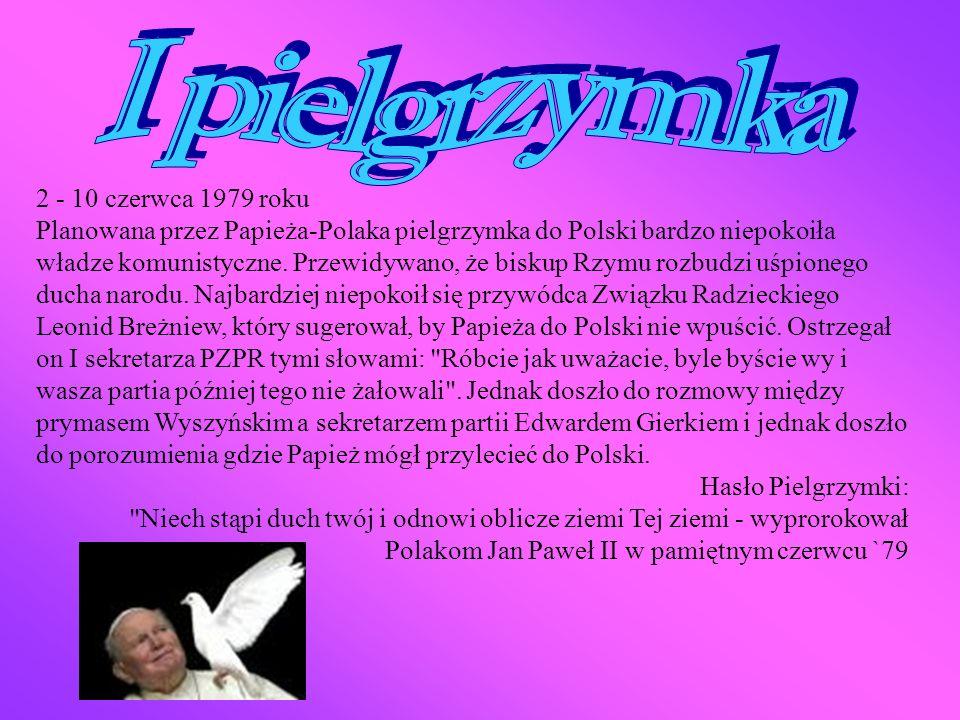 2 - 10 czerwca 1979 roku Planowana przez Papieża-Polaka pielgrzymka do Polski bardzo niepokoiła władze komunistyczne.