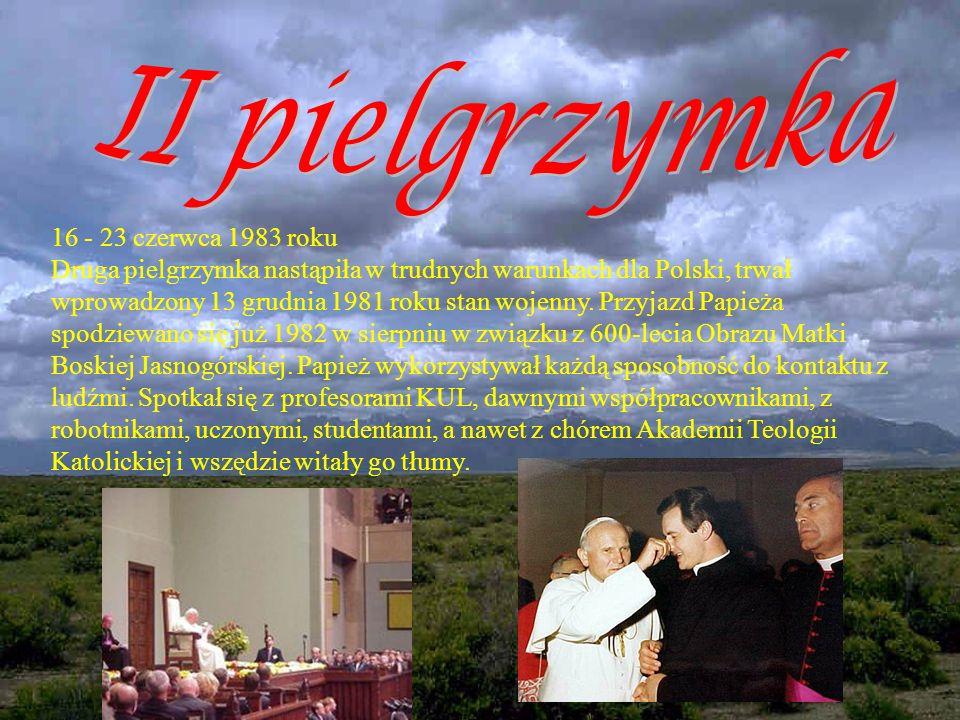 16 - 23 czerwca 1983 roku Druga pielgrzymka nastąpiła w trudnych warunkach dla Polski, trwał wprowadzony 13 grudnia 1981 roku stan wojenny.