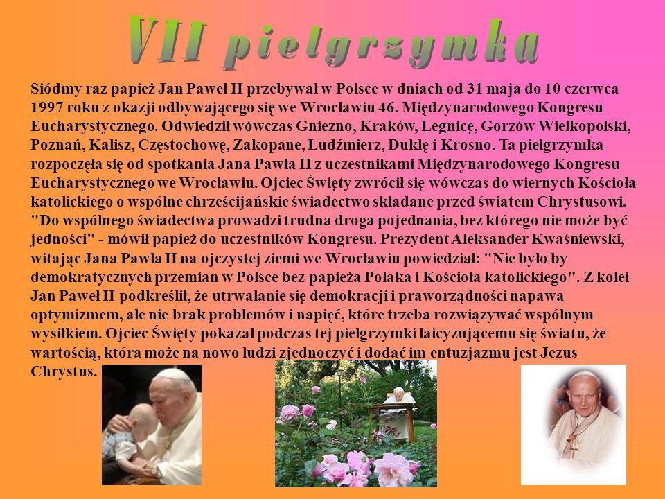Siódmy raz papież Jan Paweł II przebywał w Polsce w dniach od 31 maja do 10 czerwca 1997 roku z okazji odbywającego się we Wrocławiu 46.