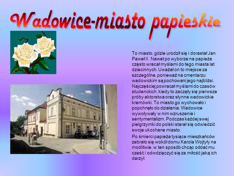 To miasto, gdzie urodził się i dorastał Jan Paweł II.