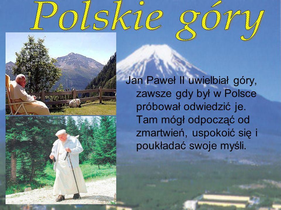 Jan Paweł II uwielbiał góry, zawsze gdy był w Polsce próbował odwiedzić je.