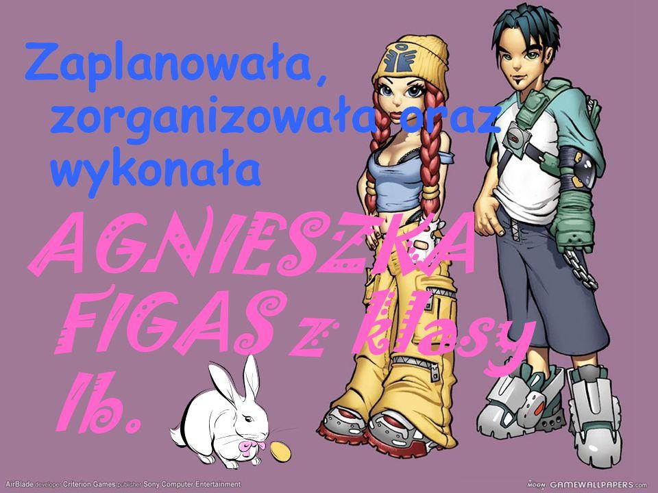 Zaplanowała, zorganizowała oraz wykonała AGNIESZKA FIGAS z klasy Ib.