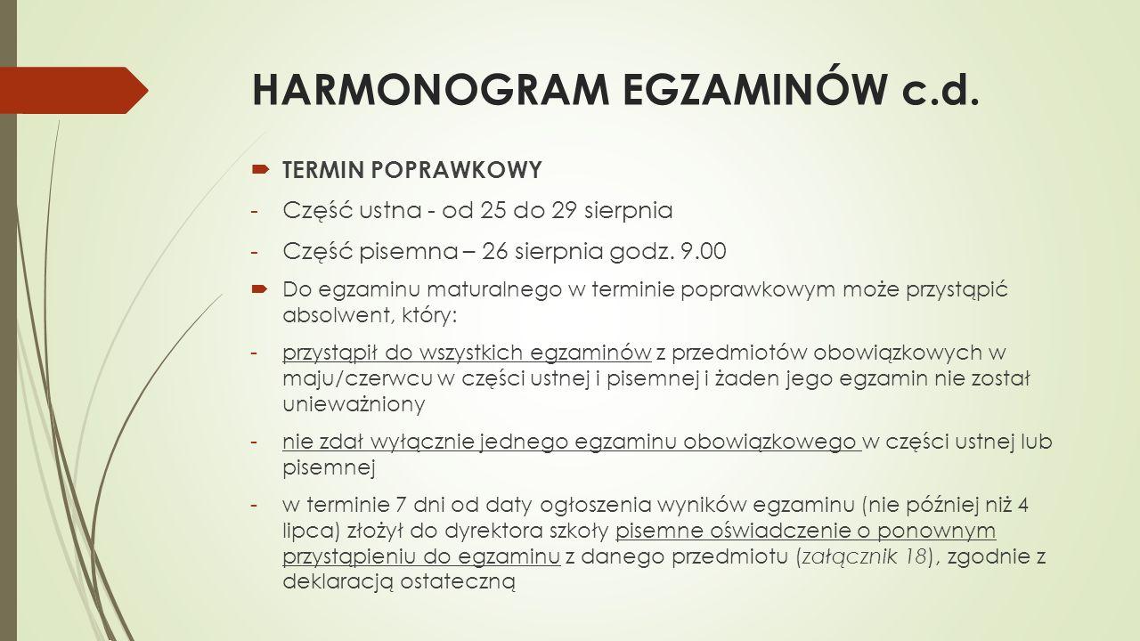 HARMONOGRAM EGZAMINÓW c.d. TERMIN POPRAWKOWY -Część ustna - od 25 do 29 sierpnia -Część pisemna – 26 sierpnia godz. 9.00 Do egzaminu maturalnego w ter