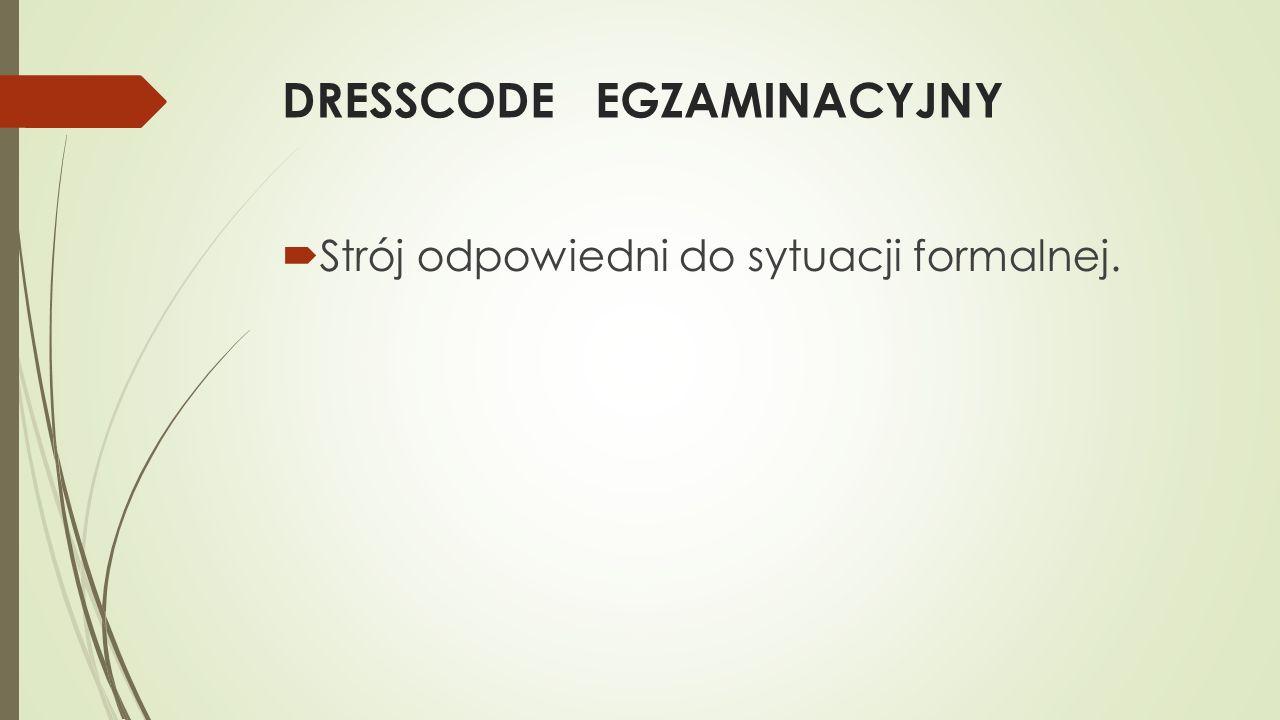 DRESSCODE EGZAMINACYJNY Strój odpowiedni do sytuacji formalnej.