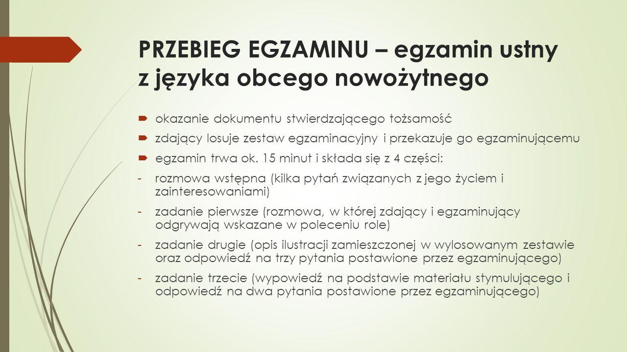 PRZEBIEG EGZAMINU – egzamin ustny z języka obcego nowożytnego okazanie dokumentu stwierdzającego tożsamość zdający losuje zestaw egzaminacyjny i przekazuje go egzaminującemu egzamin trwa ok.