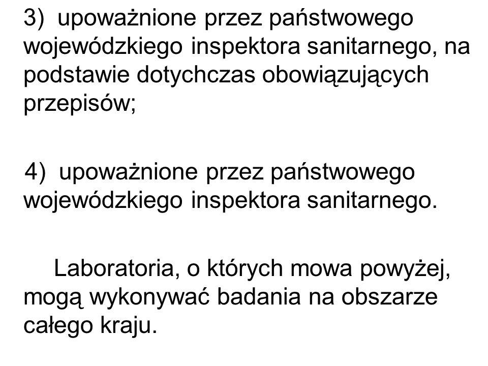 3) upoważnione przez państwowego wojewódzkiego inspektora sanitarnego, na podstawie dotychczas obowiązujących przepisów; 4) upoważnione przez państwow
