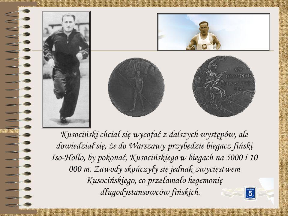 Kusociński chciał się wycofać z dalszych występów, ale dowiedział się, że do Warszawy przybędzie biegacz fiński Iso-Hollo, by pokonać, Kusocińskiego w biegach na 5000 i 10 000 m.