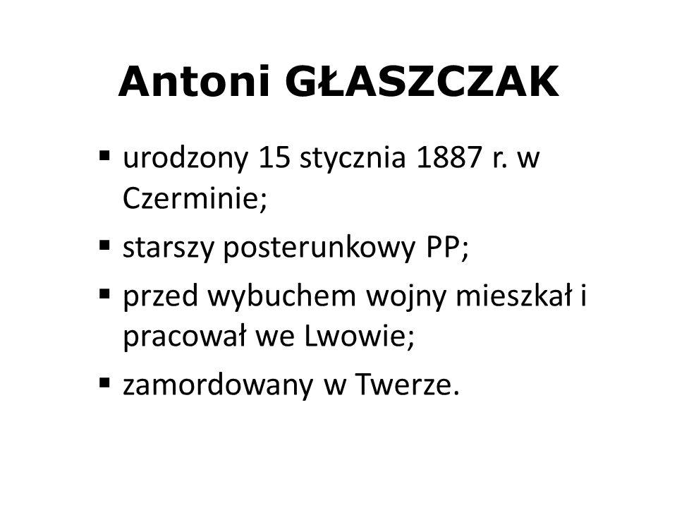 Antoni GŁASZCZAK urodzony 15 stycznia 1887 r. w Czerminie; starszy posterunkowy PP; przed wybuchem wojny mieszkał i pracował we Lwowie; zamordowany w