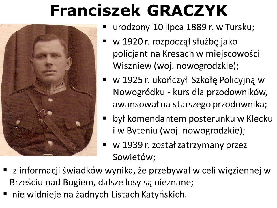 Franciszek GRACZYK urodzony 10 lipca 1889 r. w Tursku; w 1920 r. rozpoczął służbę jako policjant na Kresach w miejscowości Wiszniew (woj. nowogrodzkie