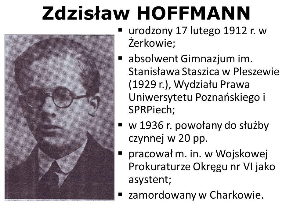 Zdzisław HOFFMANN urodzony 17 lutego 1912 r. w Żerkowie; absolwent Gimnazjum im. Stanisława Staszica w Pleszewie (1929 r.), Wydziału Prawa Uniwersytet