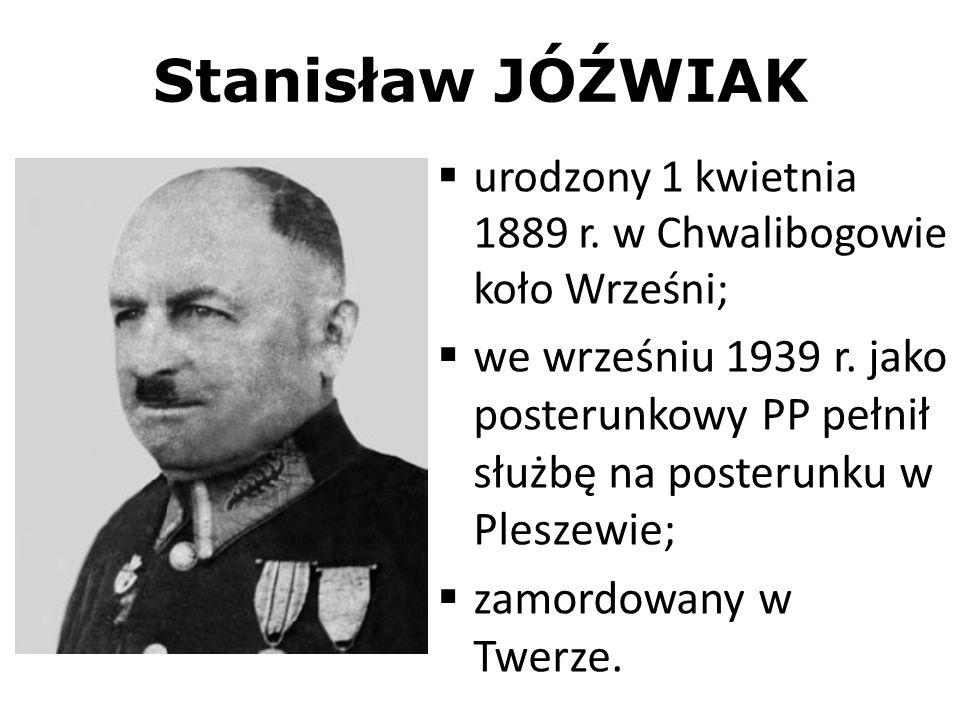Stanisław JÓŹWIAK urodzony 1 kwietnia 1889 r. w Chwalibogowie koło Wrześni; we wrześniu 1939 r. jako posterunkowy PP pełnił służbę na posterunku w Ple