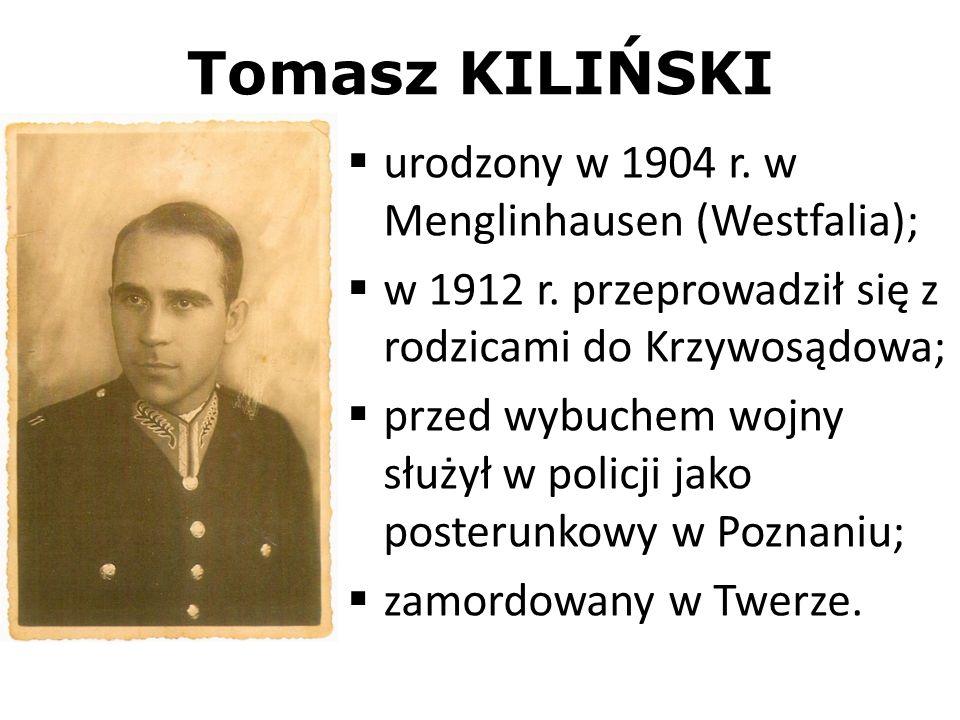Tomasz KILIŃSKI urodzony w 1904 r. w Menglinhausen (Westfalia); w 1912 r. przeprowadził się z rodzicami do Krzywosądowa; przed wybuchem wojny służył w