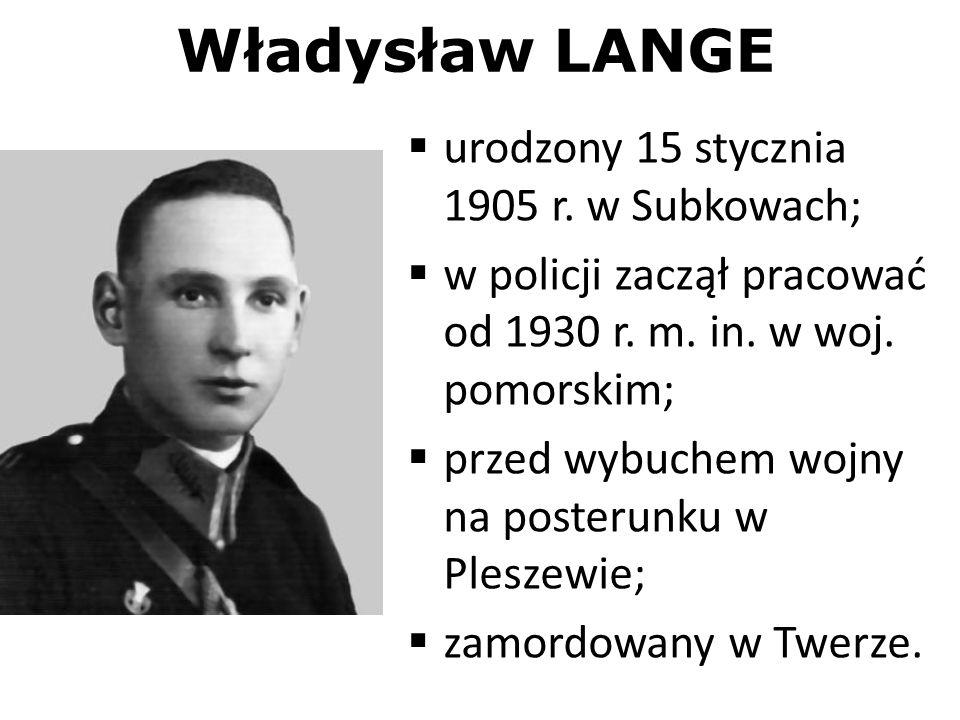 Władysław LANGE urodzony 15 stycznia 1905 r. w Subkowach; w policji zaczął pracować od 1930 r. m. in. w woj. pomorskim; przed wybuchem wojny na poster